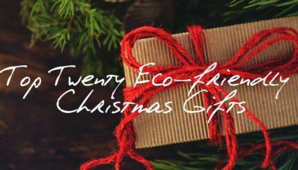 Top Twenty Eco friendly Christmas Gifts 2018