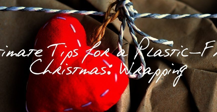 Ultimate Tips for a Plastic Free Christmas, Gift Wrapping