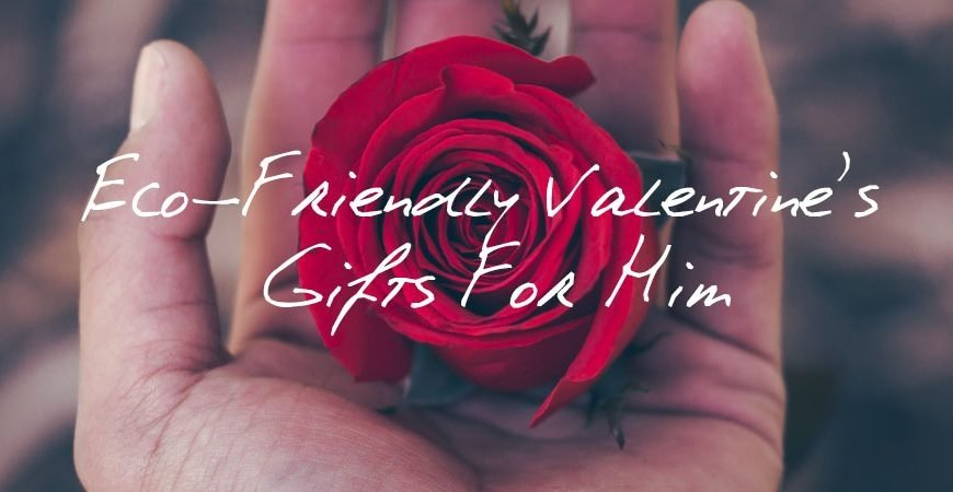 eco valentines gifts for him