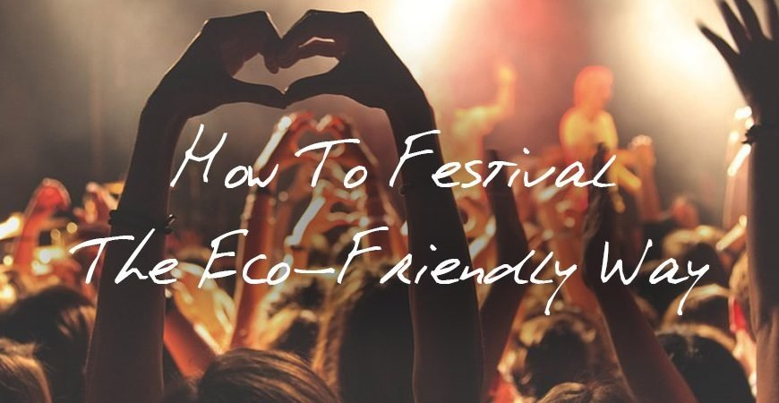 How To Festival The Eco-Friendly Way