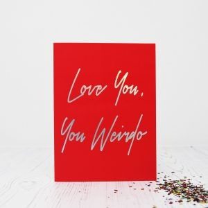 A Beautiful Weirdo Love You, You Weirdo Eco Glitter Greetings Card
